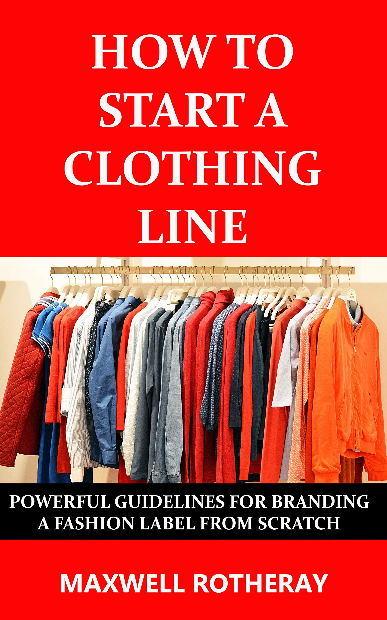 How to Start a Clothing Line: Powerful Guidelines for Branding a Fashion Label from Scratch