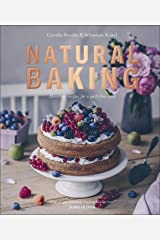 Natural Baking: Healthier Recipes for a Guilt-Free Treat Kindle Edition