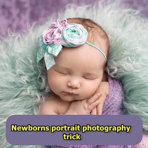 Newborns portrait photography trick