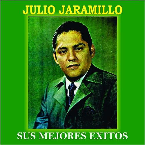 Julio Jaramillo: Sus Mejores Exitos