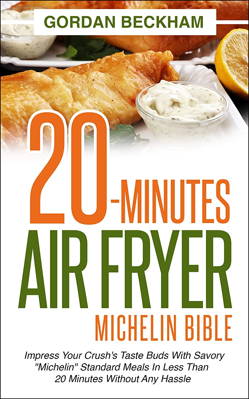 20-Minutes Air Fryer Michelin Bible: Impress your crush's taste buds with savory