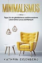 Minimalismus: Tipps für ein glücklicheres und bewussteres Leben ohne Luxus und Konsum (German Edition)