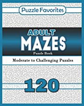 Adult Mazes Puzzle Book - 120 Moderate to Challenging Puzzles: Giant Maze Book Puzzlers for Adults
