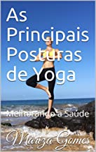 As Principais Posturas de Yoga: Melhorando a Saúde