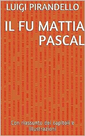 Il fu Mattia Pascal: Con riassunto dei capitoli e illustrazioni (I libri delle vacanze Vol. 4)