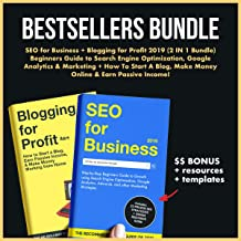SEO for Business + Blogging for Profit 2019 (2 IN 1 Bundle): Beginners Guide to Search Engine Optimization, Google Analytics & Marketing + How to Start ... Make Money Online & Earn Passive Income!