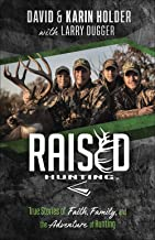 Raised Hunting™: True Stories of Faith, Family, and the Adventure of Hunting