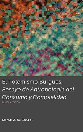 El Totemismo Burgués: Ensayo de antropología del consumo y complejidad (Spanish Edition)
