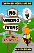 No Wrong Turns: Cycling the World, Part One: Paris to Sydney (English Edition)