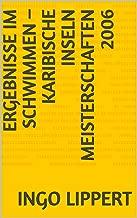 Ergebnisse im Schwimmen – Karibische Inseln Meisterschaften 2006 (Sportstatistik 196) (German Edition)