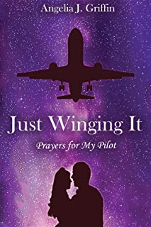 Just Winging It: Prayers for My Pilot