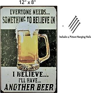 UNiQ Designs Vintage Beer Tin Signs Everybody Needs Something to Believe In Metal Beer Signs - Bar Signs Vintage Beer Wall decor Alcohol Signs -Funny Signs for Bar Beer Decorations Bar Sign Decor 12x8
