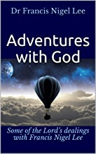 Adventures with God: Some of the Lord's dealings with Francis Nigel Lee