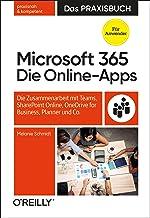 Microsoft 365: Die Online-Apps – Das Praxisbuch für Anwender: Die Zusammenarbeit mit Teams, SharePoint Online, OneDrive for Business, Planner und Co. (German Edition)