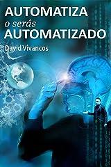 Automatiza o Serás Automatizado (Spanish Edition) Kindle Edition