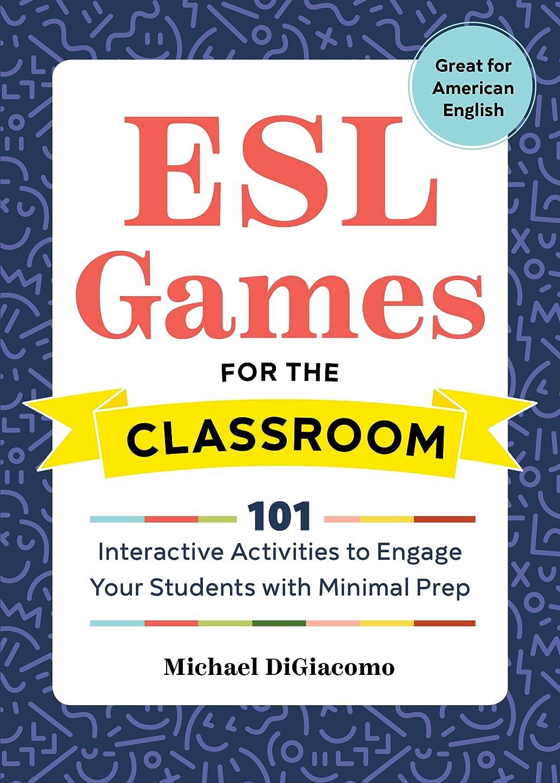 達成話動かすESL Games for the Classroom: 101 Interactive Activities to Engage Your Students With Minimal Prep