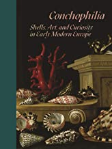 Conchophilia: Shells, Art, and Curiosity in Early Modern Europe