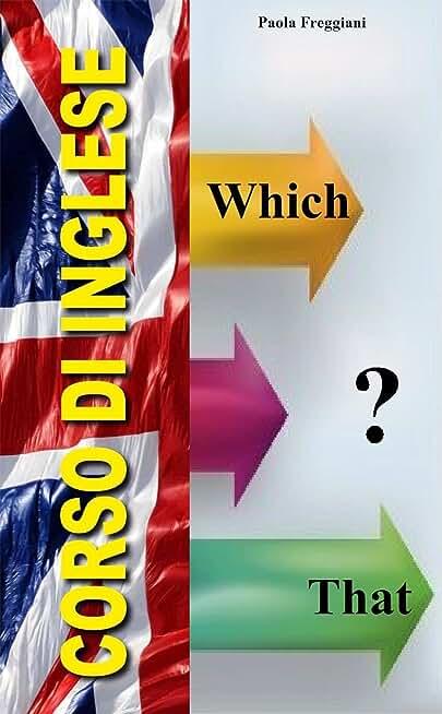 Corso di Inglese: Which o That? (Grammatica Inglese) (Italian Edition)