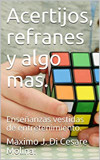 Acertijos, refranes y algo mas.: Enseñanzas vestidas de entretenimiento. (Spanish Edition)