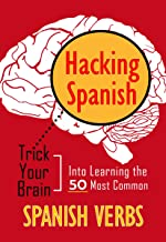 Hacking Spanish: Trick Your Brain Into Learning The 50 Most Common Spanish Verbs
