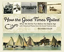 How the Good Times Rolled: What We Did for Fun Before the Digital Age with Historical Photos from the Grand Traverse Area