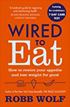 Wired to Eat: How to Rewire Your Appetite and Lose Weight for Good (English Edition)