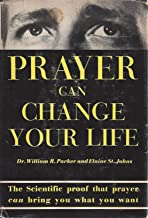 PRAYER CAN CHANGE YOUR LIFE: THE SCIENTIFIC PROOF THAT PRAYER CAN BRING YOU WHAT YOU WANT