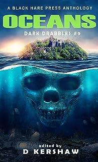 OCEANS: A Dark Microfiction Anthology (Dark Drabbles Book 9)