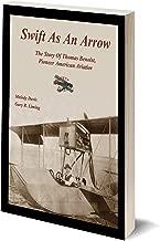 Swift As An Arrow, The Story of Thomas Benoist, Pioneer American Aviator