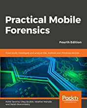 Practical Mobile Forensics - Fourth Edition: Forensically investigate and analyze iOS, Android and Windows devices (English Edition)
