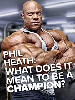 What does it mean to be a champion? Phil Heath