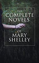 The Complete Novels of Mary Shelley: Frankenstein, The Last Man, Valperga, The Fortunes of Perkin Warbeck, Lodore & Falkner