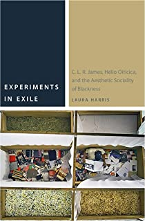 Experiments in Exile: C. L. R. James, Hélio Oiticica, and the Aesthetic Sociality of Blackness