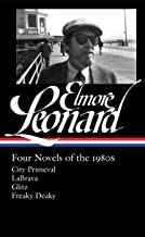 Elmore Leonard: Four Novels of the 1980s (LOA #267): City Primeval / LaBrava / Glitz / Freaky Deaky (Library of America Elmore Leonard Edition)