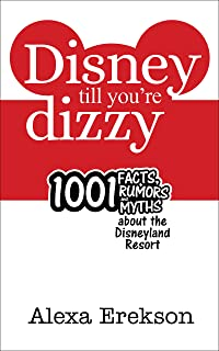 Disney Till You're Dizzy: 1001 Facts, Rumors, and Myths about the Disneyland Resort