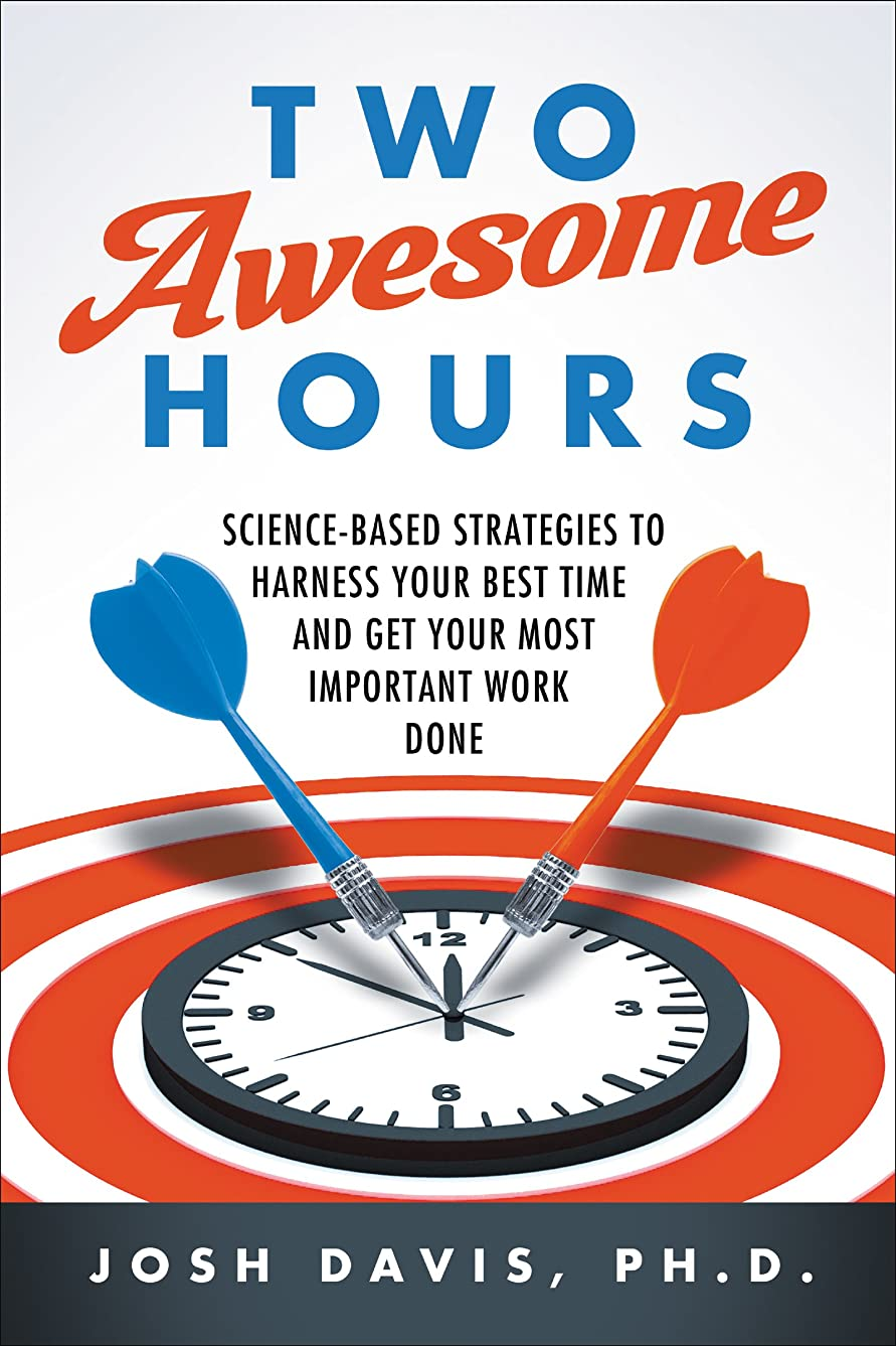 安全でない報酬コーンウォールTwo Awesome Hours: Science-Based Strategies to Harness Your Best Time and Get Your Most Important Work Done (English Edition)