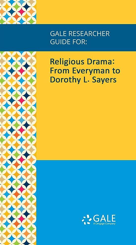 悪党構成面倒Gale Researcher Guide for: Religious Drama: From Everyman to Dorothy L. Sayers (English Edition)