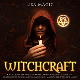 Witchcraft: A Book of Shadow to Practicing Wiccan Magic with Traditional and Contemporary Paths