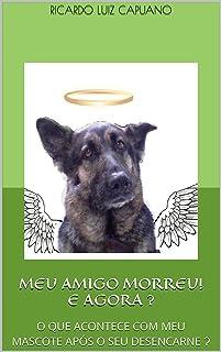 MEU AMIGO MORREU! E AGORA Ɂ: O QUE ACONTECE COM MEU MASCOTE APÓS O SEU DESENCARNE Ɂ (Portuguese Edition)