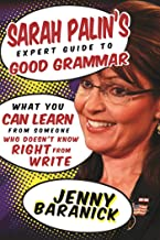 Sarah Palin's Expert Guide to Good Grammar: What You Can Learn from Someone Who Doesn't Know Right from Write