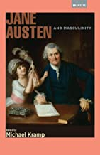 Jane Austen and Masculinity (Transits: Literature, Thought & Culture, 1650–1850)