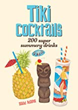 Tiki Cocktails: 200 Super Summery Drinks