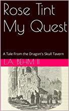 Rose Tint My Quest: A Tale From the Dragon's Skull Tavern