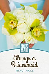 Always a Bridesmaid (A Short Story) Kindle Edition