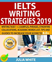 IELTS WRITING STRATEGIES 2019: Writing Task 1 + 2 Samples, Phrases, Synonyms, Collocations, Academic Words List, Tips And ...