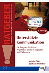 Unterstützte Kommunikation: Ein Ratgeber für Eltern, Angehörige sowie Therapeuten und Pädagogen (Ratgeber für Angehörige, Betroffene und Fachleute) Kindle Ausgabe
