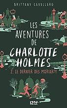 Les Aventures de Charlotte Holmes - tome 2 : Le dernier des Moriarty (French Edition)