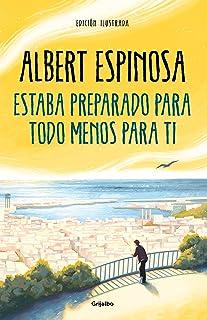 Estaba preparado para todo menos para ti (Albert Espinosa)