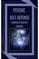 PSYCHIC SELF-DEFENSE: ELIMINATES NEGATIVE THINKING: Learn to control your mind and eliminate negative energies! (THE POWER OF SELF-CONTROL Book 3) (English Edition) eBook Kindle