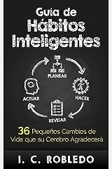 Guía de Hábitos Inteligentes: 36 Pequeños Cambios de Vida que su Cerebro Agradecerá (Domine Su Mente, Transforme Su Vida) (Spanish Edition) eBook Kindle